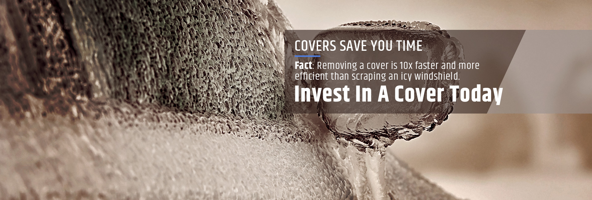 Covers save you time